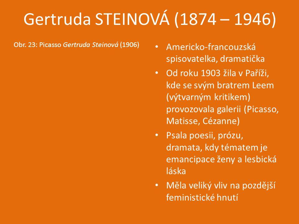 Gertruda STEINOVÁ (1874 – 1946) Obr. 23: Picasso Gertruda Steinová (1906) Americko-francouzská spisovatelka, dramatička Od roku 1903 žila v Paříži, kd