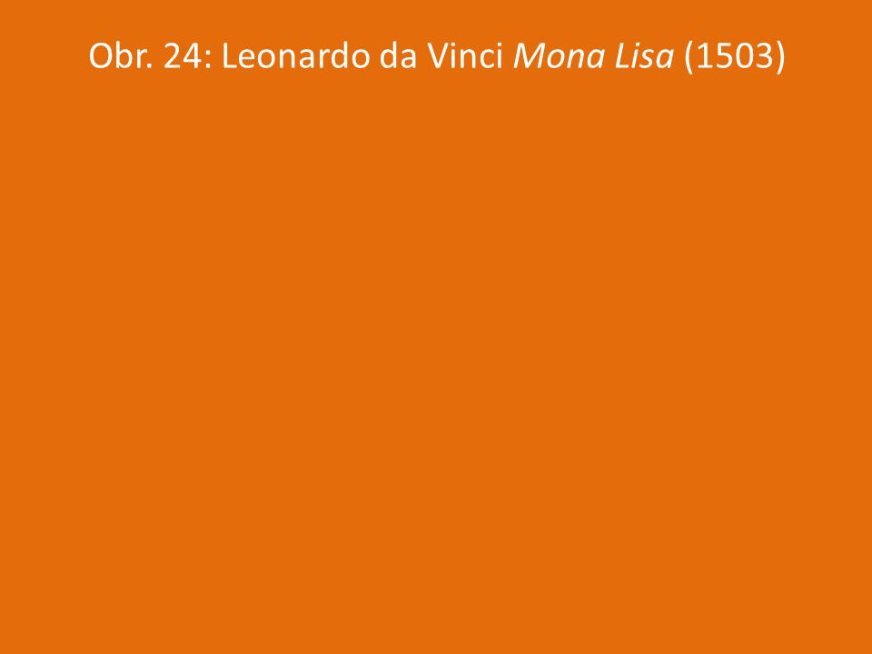 Obr. 24: Leonardo da Vinci Mona Lisa (1503)