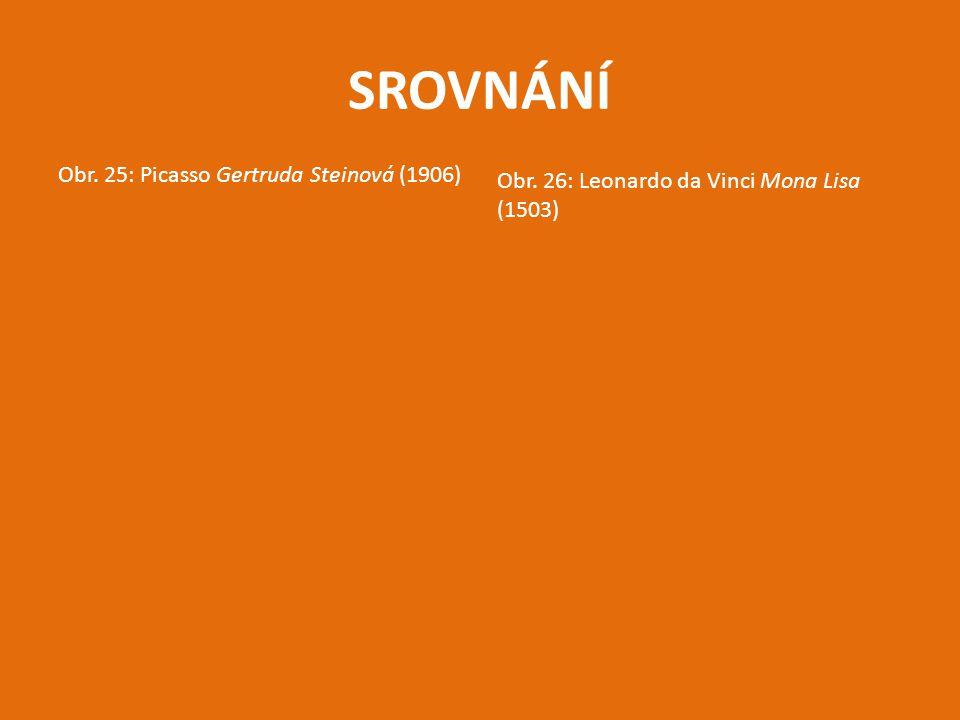 SROVNÁNÍ Obr. 25: Picasso Gertruda Steinová (1906) Obr. 26: Leonardo da Vinci Mona Lisa (1503)