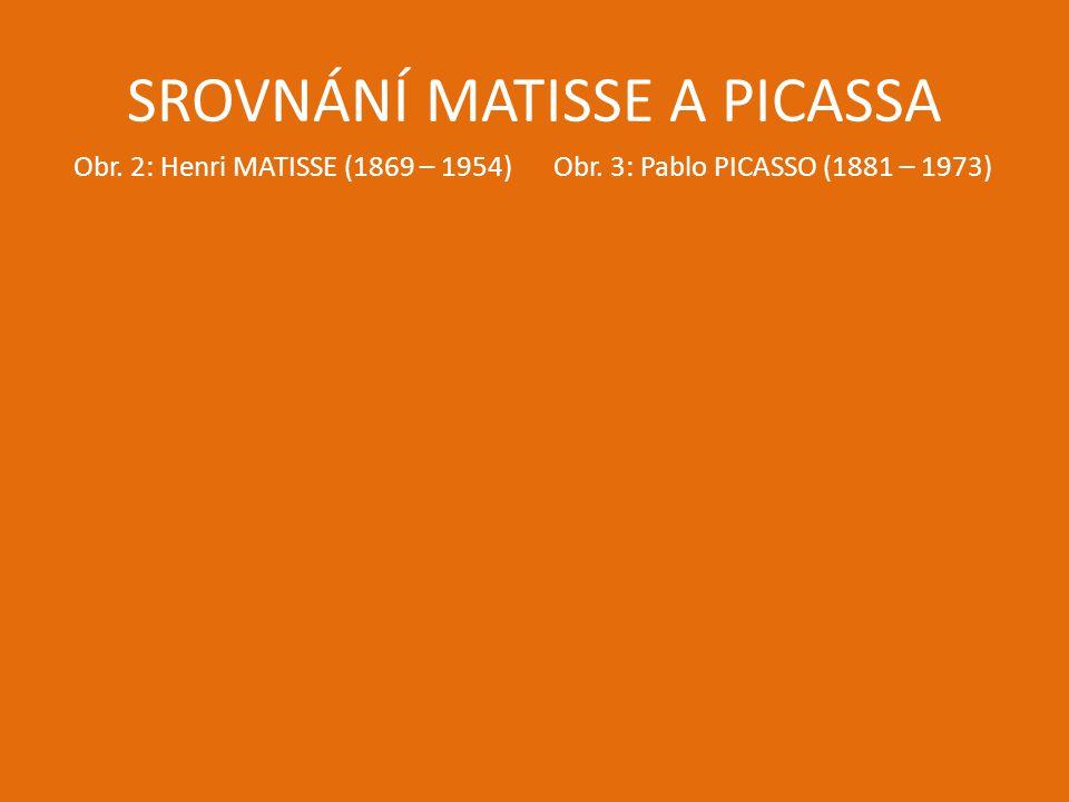 SROVNÁNÍ MATISSE A PICASSA Obr. 2: Henri MATISSE (1869 – 1954) Obr. 3: Pablo PICASSO (1881 – 1973)