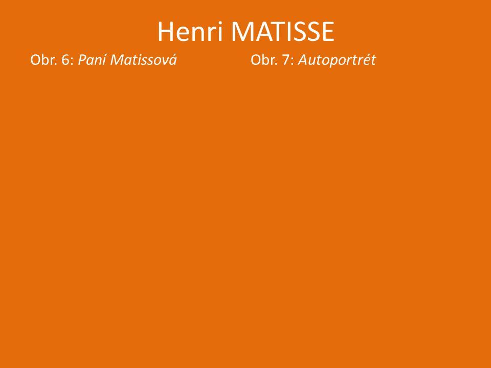 Henri MATISSE Obr. 6: Paní MatissováObr. 7: Autoportrét