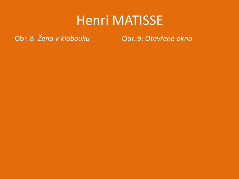 Henri MATISSE Obr. 8: Žena v kloboukuObr. 9: Otevřené okno