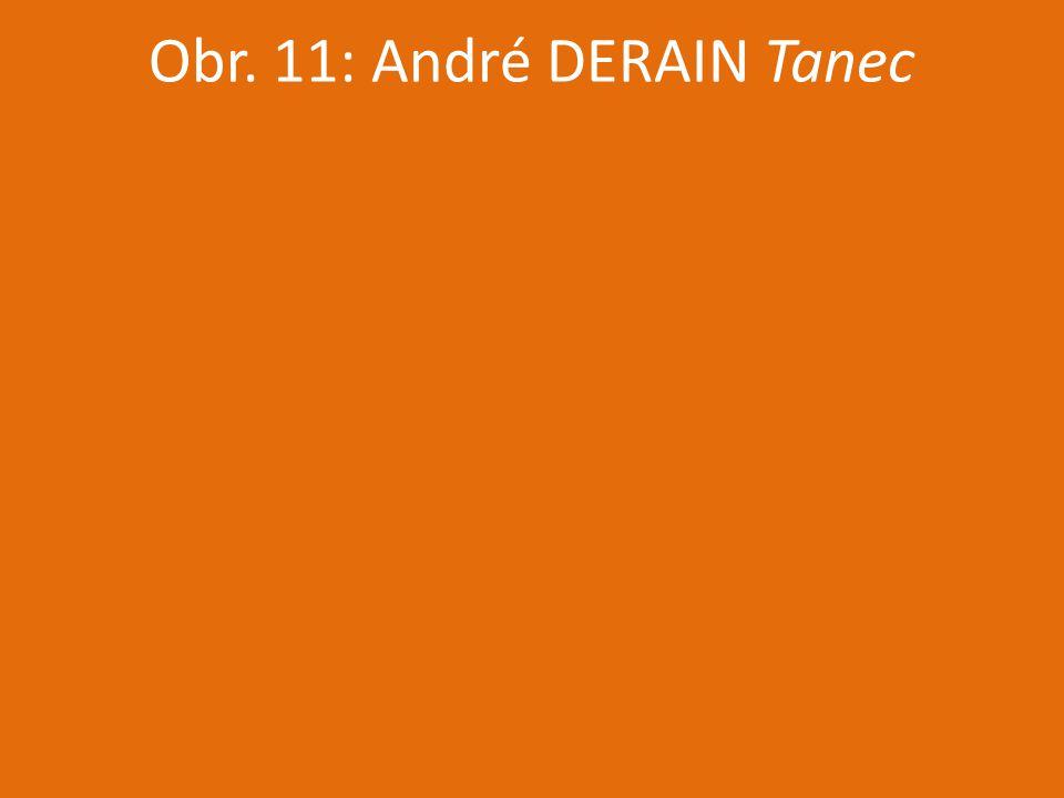 Obr. 11: André DERAIN Tanec