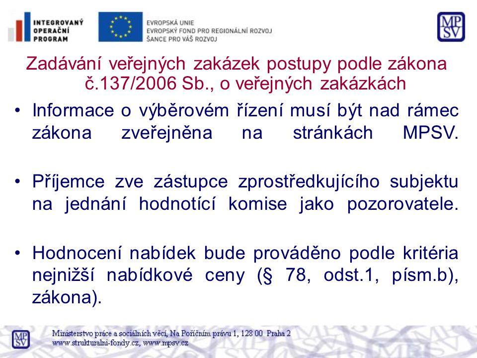 Zadávání veřejných zakázek postupy podle zákona č.137/2006 Sb., o veřejných zakázkách Informace o výběrovém řízení musí být nad rámec zákona zveřejněna na stránkách MPSV.