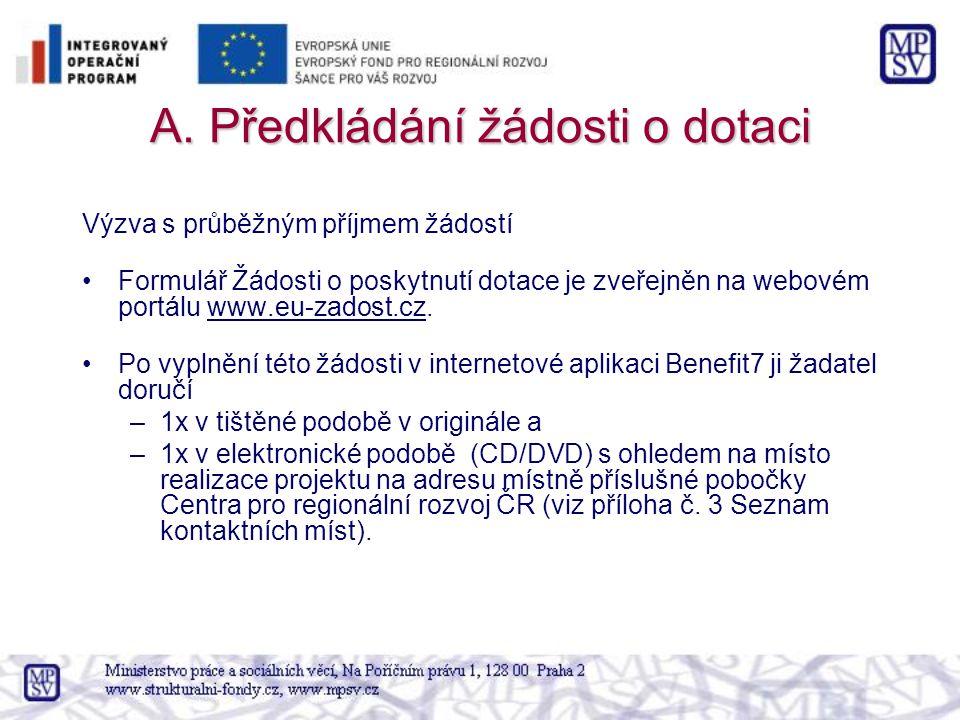 A. Předkládání žádosti o dotaci Výzva s průběžným příjmem žádostí Formulář Žádosti o poskytnutí dotace je zveřejněn na webovém portálu www.eu-zadost.c
