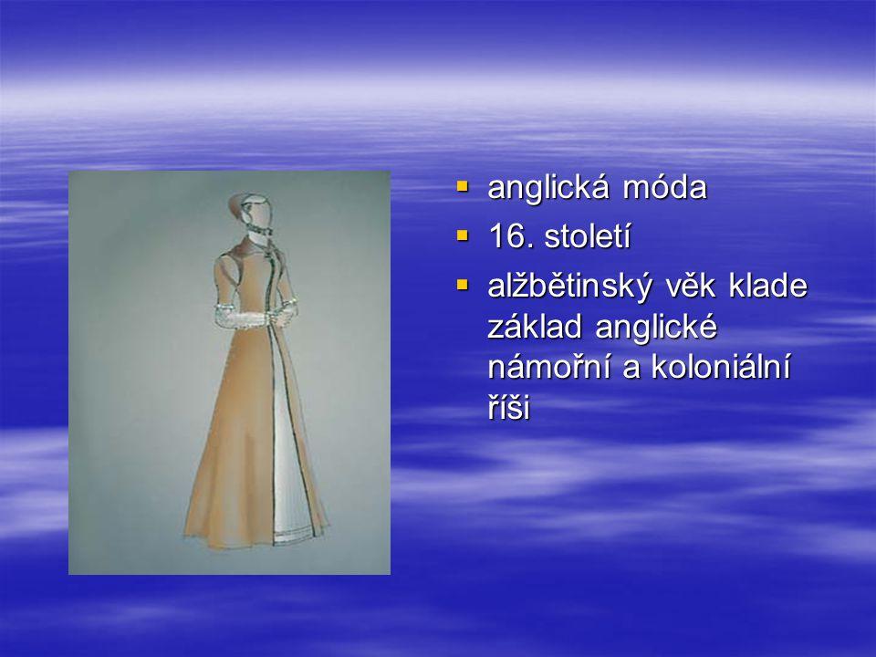  anglická móda  16. století  alžbětinský věk klade základ anglické námořní a koloniální říši