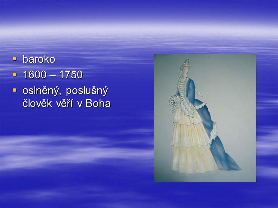  baroko  1600 – 1750  oslněný, poslušný člověk věří v Boha