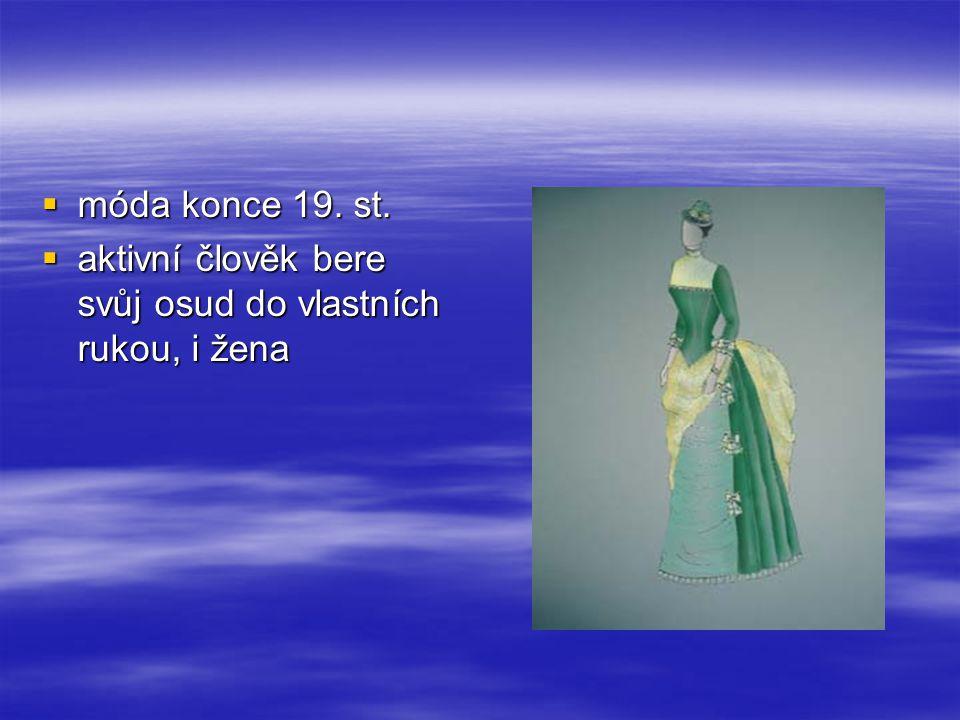  móda konce 19. st.  aktivní člověk bere svůj osud do vlastních rukou, i žena