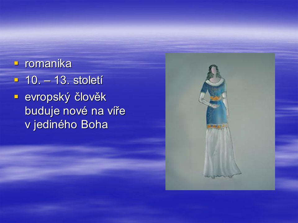  romanika  10. – 13. století  evropský člověk buduje nové na víře v jediného Boha