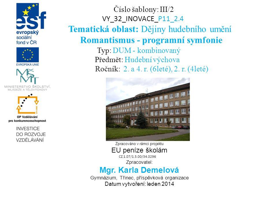 Číslo šablony: III/2 VY_32_INOVACE_P11_2.4 Tematická oblast: Dějiny hudebního umění Romantismus - programní symfonie Typ: DUM - kombinovaný Předmět: Hudební výchova Ročník: 2.