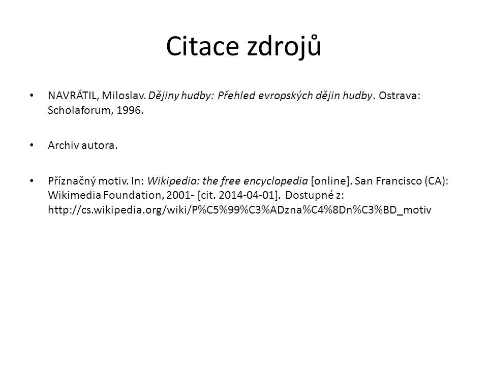 Citace zdrojů NAVRÁTIL, Miloslav.Dějiny hudby: Přehled evropských dějin hudby.