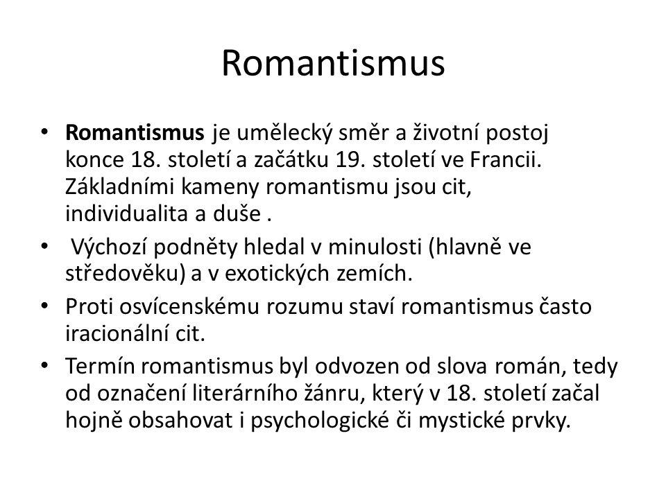 Romantismus Romantismus je umělecký směr a životní postoj konce 18. století a začátku 19. století ve Francii. Základními kameny romantismu jsou cit, i
