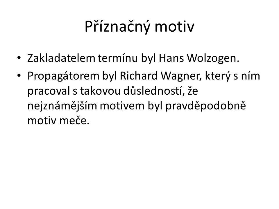 Příznačný motiv Zakladatelem termínu byl Hans Wolzogen. Propagátorem byl Richard Wagner, který s ním pracoval s takovou důsledností, že nejznámějším m