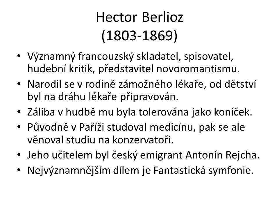 Hector Berlioz (1803-1869) Významný francouzský skladatel, spisovatel, hudební kritik, představitel novoromantismu. Narodil se v rodině zámožného léka