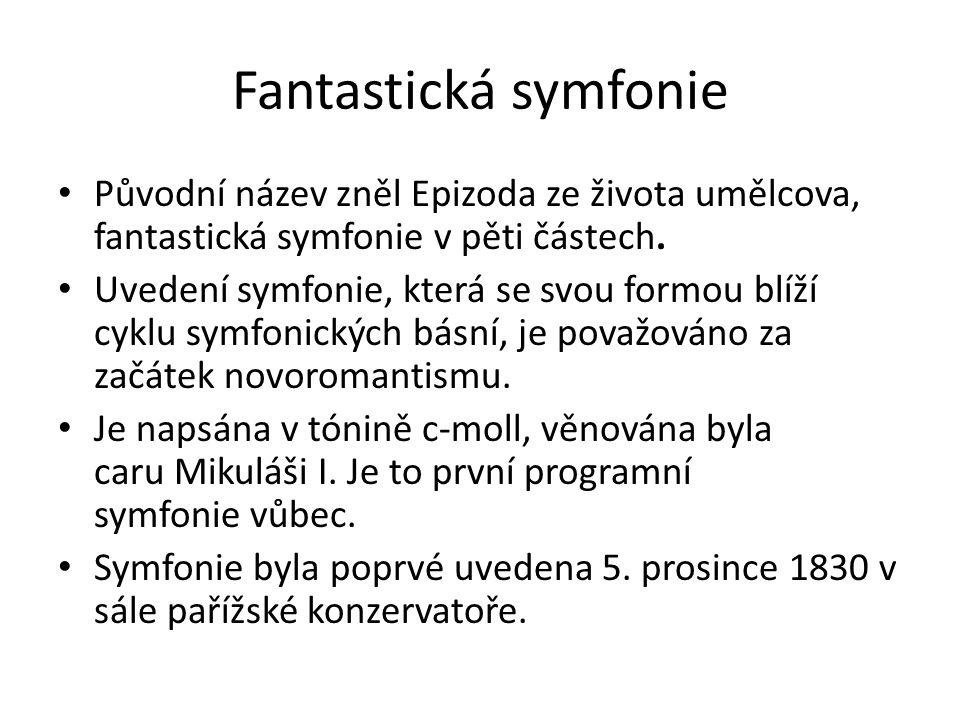 Fantastická symfonie Původní název zněl Epizoda ze života umělcova, fantastická symfonie v pěti částech. Uvedení symfonie, která se svou formou blíží