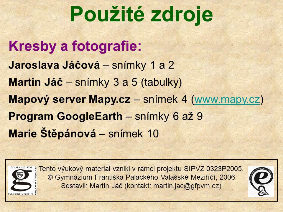 Použité zdroje Kresby a fotografie: Jaroslava Jáčová – snímky 1 a 2 Martin Jáč – snímky 3 a 5 (tabulky) Mapový server Mapy.cz – snímek 4 (www.mapy.cz)www.mapy.cz Program GoogleEarth – snímky 6 až 9 Marie Štěpánová – snímek 10 Tento výukový materiál vznikl v rámci projektu SIPVZ 0323P2005.