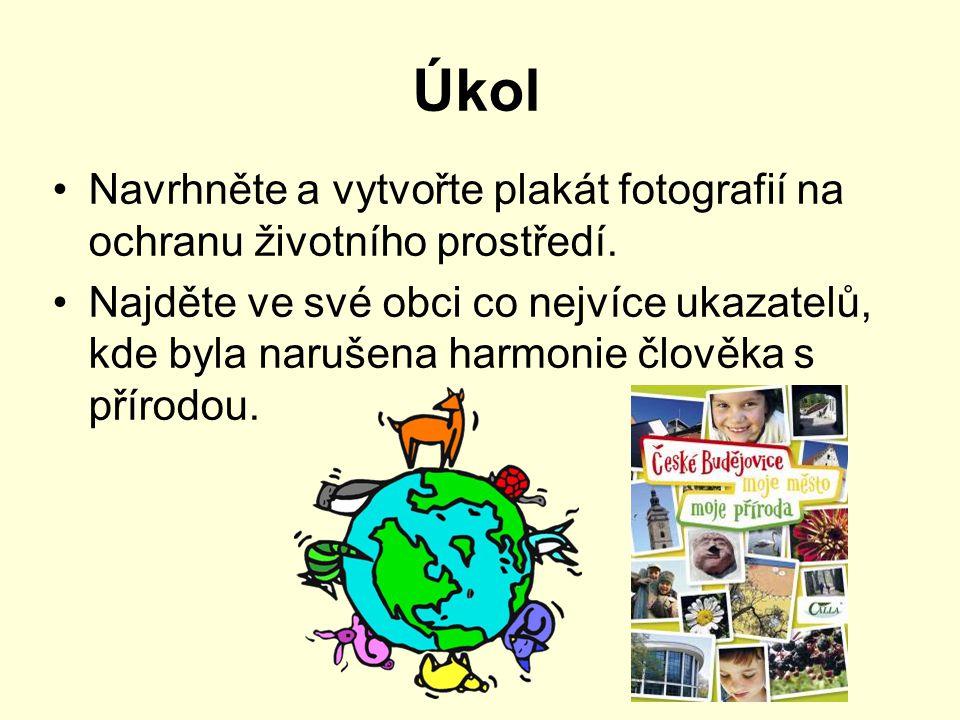 Úkol Navrhněte a vytvořte plakát fotografií na ochranu životního prostředí.