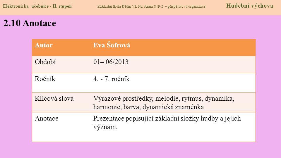 Elektronická učebnice - II. stupeň Základní škola Děčín VI, Na Stráni 879/2 – příspěvková organizace Hudební výchova 2.10 Anotace AutorEva Šofrová Obd