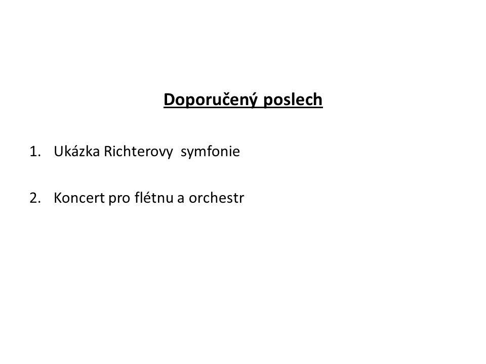 Doporučený poslech 1.Ukázka Richterovy symfonie 2.Koncert pro flétnu a orchestr