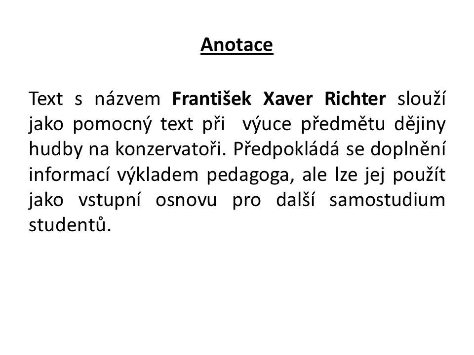 Anotace Text s názvem František Xaver Richter slouží jako pomocný text při výuce předmětu dějiny hudby na konzervatoři. Předpokládá se doplnění inform