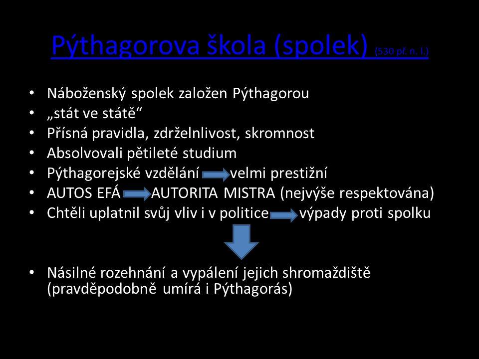 """Pýthagorova škola (spolek) (530 př. n. l.) Náboženský spolek založen Pýthagorou """"stát ve státě"""" Přísná pravidla, zdrželnlivost, skromnost Absolvovali"""