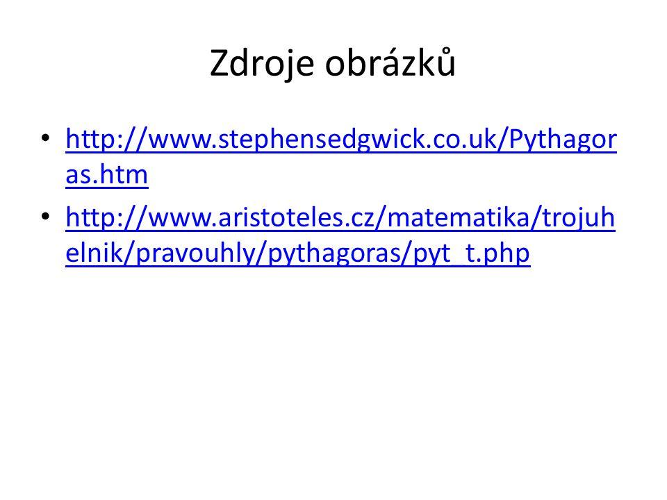 Zdroje obrázků http://www.stephensedgwick.co.uk/Pythagor as.htm http://www.stephensedgwick.co.uk/Pythagor as.htm http://www.aristoteles.cz/matematika/