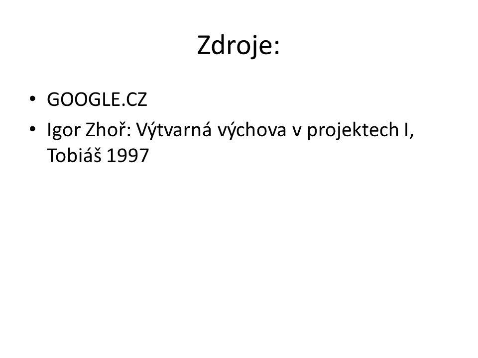 Zdroje: GOOGLE.CZ Igor Zhoř: Výtvarná výchova v projektech I, Tobiáš 1997