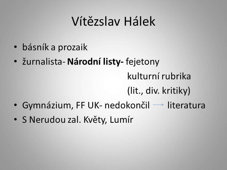 Vítězslav Hálek básník a prozaik žurnalista- Národní listy- fejetony kulturní rubrika (lit., div.