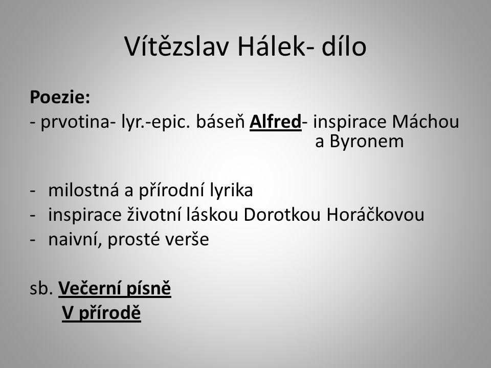 Vítězslav Hálek- dílo Poezie: - prvotina- lyr.-epic. báseň Alfred- inspirace Máchou a Byronem -milostná a přírodní lyrika -inspirace životní láskou Do