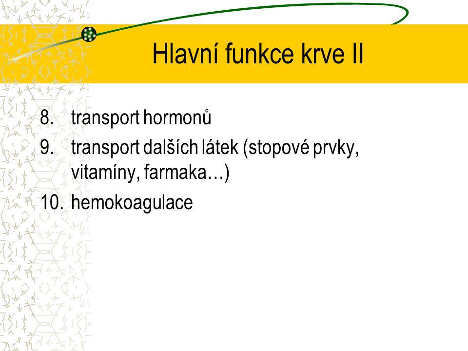 Hlavní funkce krve II 8.transport hormonů 9.transport dalších látek (stopové prvky, vitamíny, farmaka…) 10.hemokoagulace