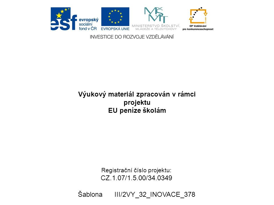 Výukový materiál zpracován v rámci projektu EU peníze školám Registrační číslo projektu: CZ.1.07/1.5.00/34.0349 Šablona III/2VY_32_INOVACE_378