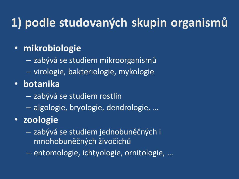 antropologie – zabývá se studiem člověka – fyzická antropologie, paleoantropologie, … paleontologie – zabývá se studiem již dávno vymřelých organismů