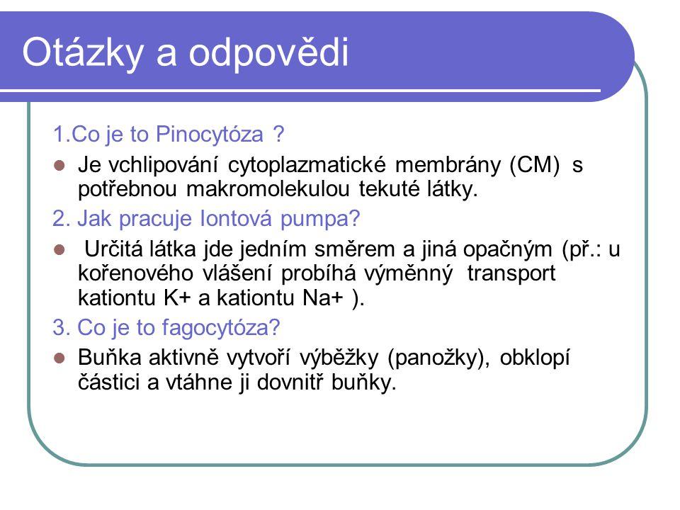 Otázky a odpovědi 1.Co je to Pinocytóza ? Je vchlipování cytoplazmatické membrány (CM) s potřebnou makromolekulou tekuté látky. 2. Jak pracuje Iontová