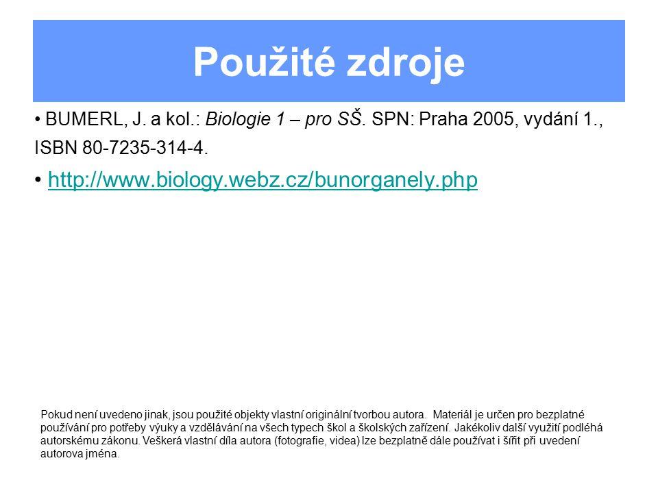 Použité zdroje BUMERL, J. a kol.: Biologie 1 – pro SŠ. SPN: Praha 2005, vydání 1., ISBN 80-7235-314-4. http://www.biology.webz.cz/bunorganely.php Poku