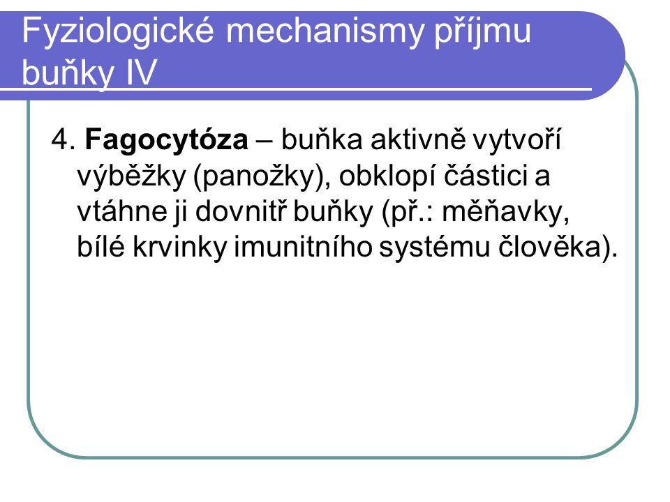 Fyziologické mechanismy příjmu buňky IV 4.