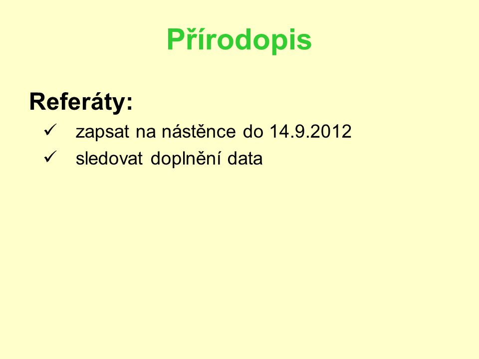 Přírodopis Referáty: zapsat na nástěnce do 14.9.2012 sledovat doplnění data