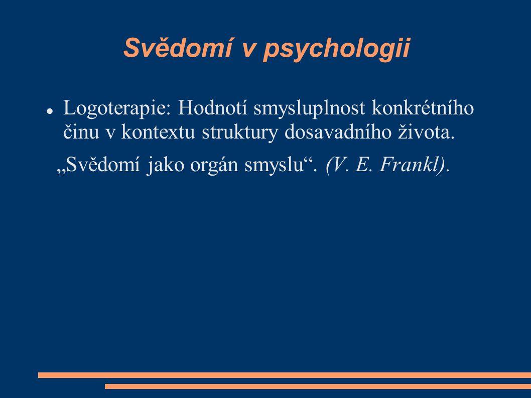 Svědomí v psychologii Logoterapie: Hodnotí smysluplnost konkrétního činu v kontextu struktury dosavadního života.