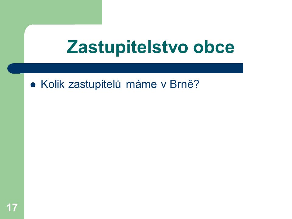 17 Zastupitelstvo obce Kolik zastupitelů máme v Brně?