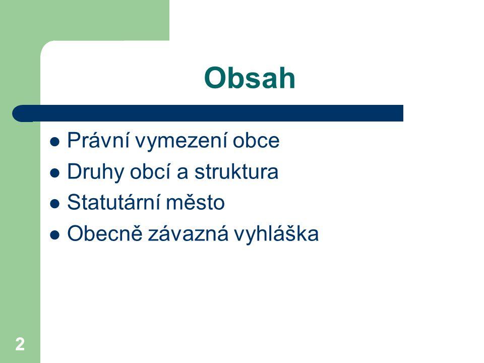 22 Obsah Právní vymezení obce Druhy obcí a struktura Statutární město Obecně závazná vyhláška