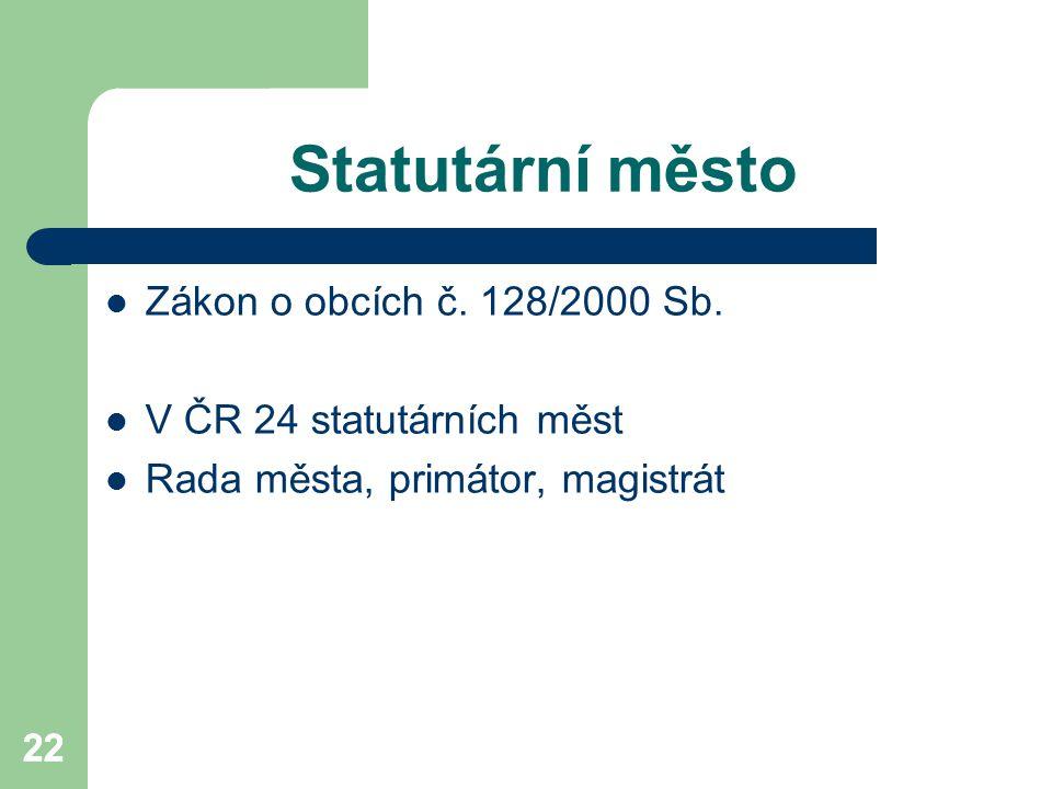 22 Statutární město Zákon o obcích č. 128/2000 Sb. V ČR 24 statutárních měst Rada města, primátor, magistrát