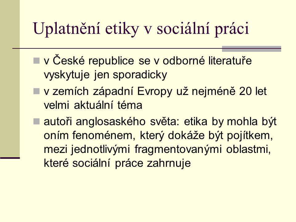 Uplatnění etiky v sociální práci v České republice se v odborné literatuře vyskytuje jen sporadicky v zemích západní Evropy už nejméně 20 let velmi ak