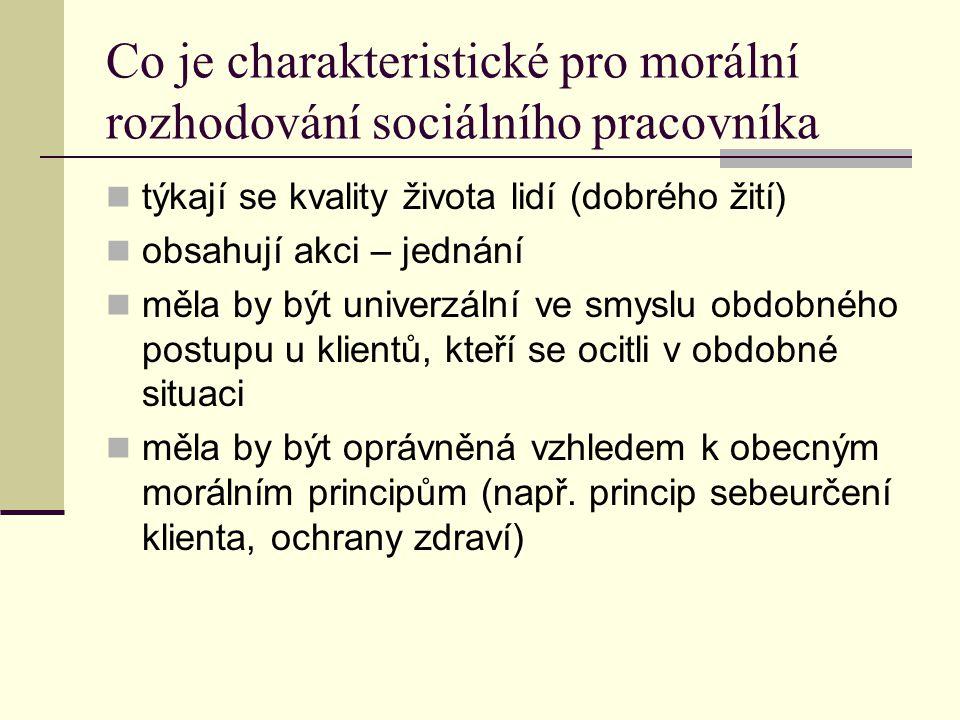 Co je charakteristické pro morální rozhodování sociálního pracovníka týkají se kvality života lidí (dobrého žití) obsahují akci – jednání měla by být