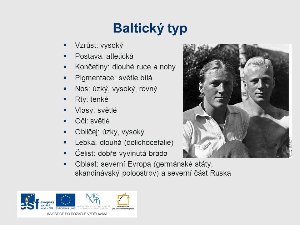 Baltický typ  Vzrůst: střední  Postava: podsaditá  Končetiny: krátké ruce a nohy  Pigmentace: světle bílá  Nos: středně široký, nízký, prohlý  Vlasy: světlé  Oči: světlé  Obličej: široký  Lebka: krátká (brachycefalie)  Čelist: Masivní s nevystupující bradou