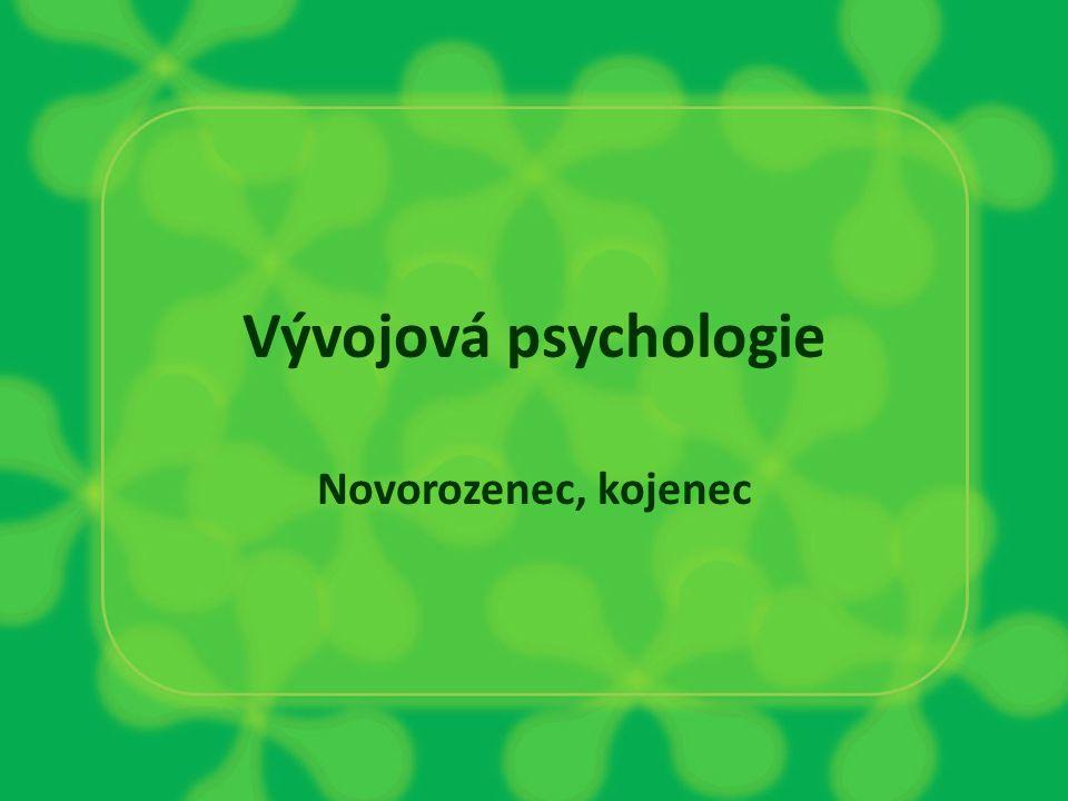Vývojová psychologie Novorozenec, kojenec
