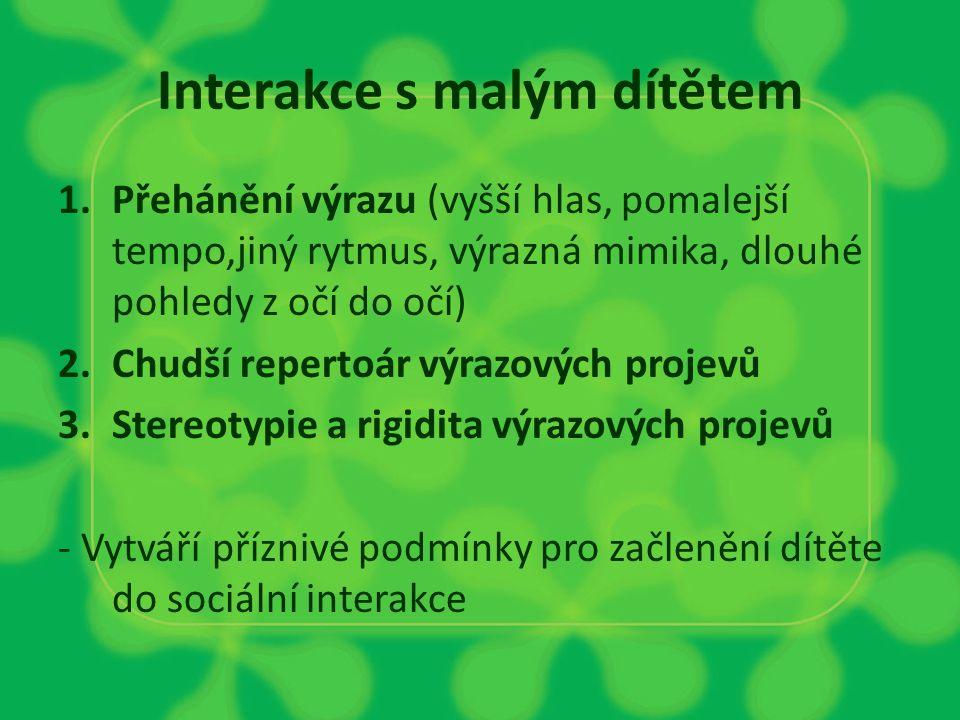 Interakce s malým dítětem 1.Přehánění výrazu (vyšší hlas, pomalejší tempo,jiný rytmus, výrazná mimika, dlouhé pohledy z očí do očí) 2.Chudší repertoár