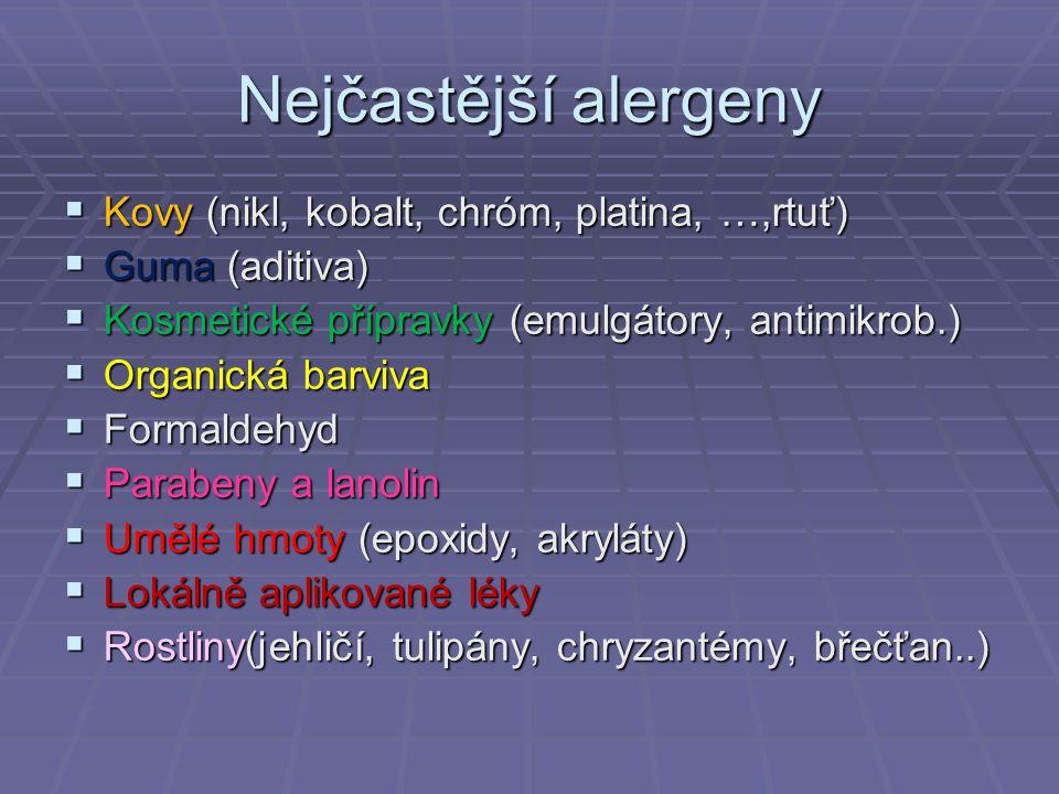 Nejčastější alergeny  Kovy (nikl, kobalt, chróm, platina, …,rtuť)  Guma (aditiva)  Kosmetické přípravky (emulgátory, antimikrob.)  Organická barvi