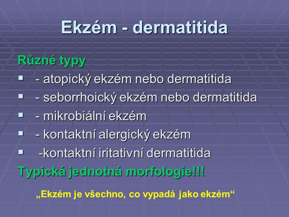 Ekzém - dermatitida Různé typy  - atopický ekzém nebo dermatitida  - seborrhoický ekzém nebo dermatitida  - mikrobiální ekzém  - kontaktní alergic
