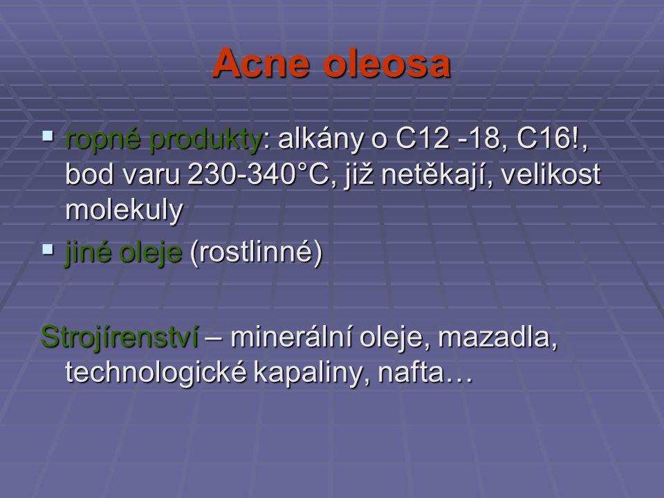 Acne oleosa  ropné produkty: alkány o C12 -18, C16!, bod varu 230-340°C, již netěkají, velikost molekuly  jiné oleje (rostlinné) Strojírenství – min