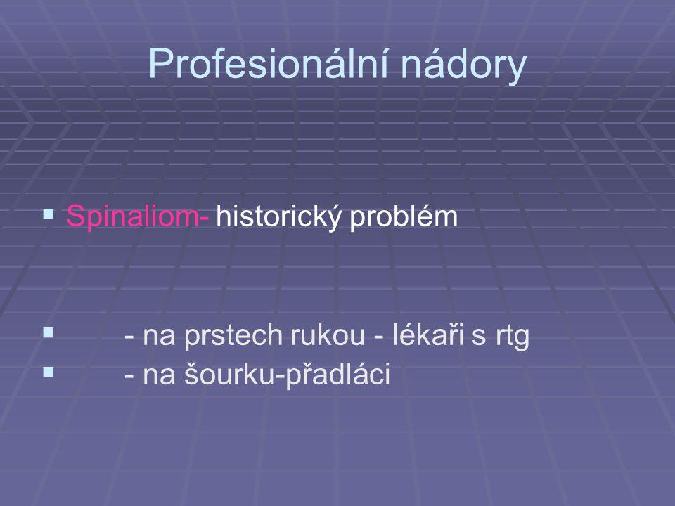 Profesionální nádory   Spinaliom- historický problém   - na prstech rukou - lékaři s rtg   - na šourku-přadláci
