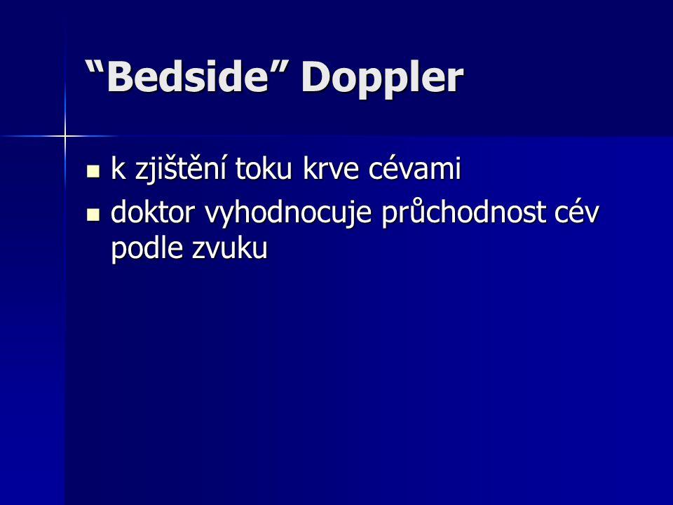 """""""Bedside"""" Doppler k zjištění toku krve cévami k zjištění toku krve cévami doktor vyhodnocuje průchodnost cév podle zvuku doktor vyhodnocuje průchodnos"""